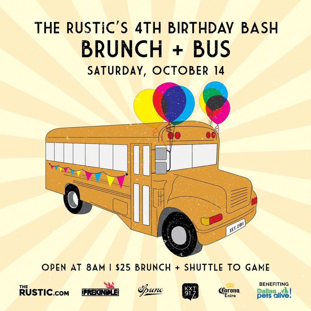 The Rustic's Birthday Bash - Brunch & Bus When: Saturday, October 14 Where:The Rustic Times: Doors: 8:00 am   Bus ride to the big game Join us for brunch at The Rustic followed by transportation to and from the big game!Each ticket includes:a brunch buffet featuting some of The Rustic's staple items from Jam and Toast brunch as well as transporation to and from the game. Tickets are limited in quantity so we encourage purchasing early!