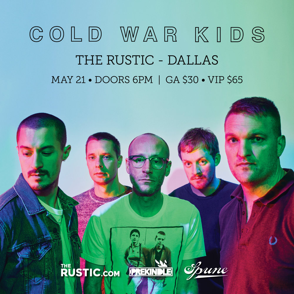 Cold War Kids  at  The Rustic Dallas     When : Monday, May 21  Times : Doors: 6:00 pm | Show: 7:00 pm