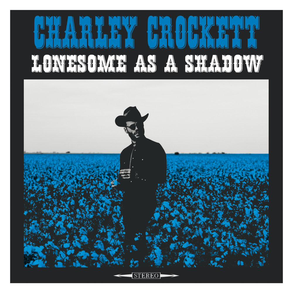 Charley+Crockett+-+Lonesome+As+A+Shadow+(Cover,+JPG,+300+DPI).jpg