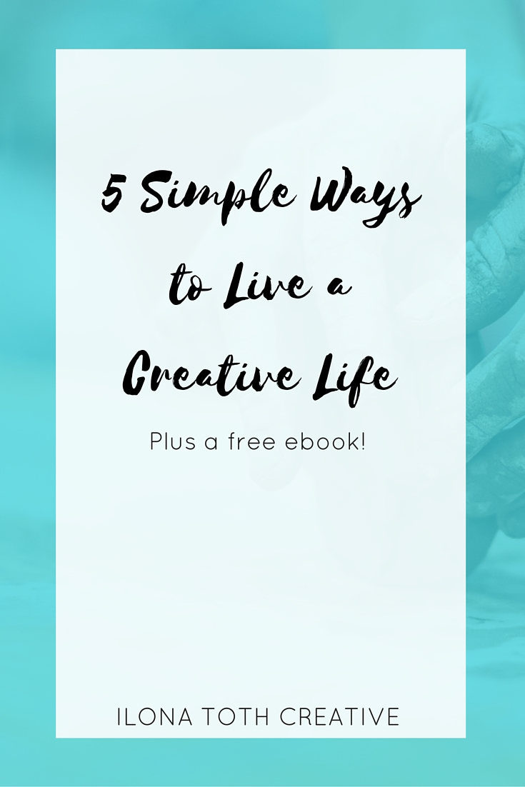 5 Simple Ways to Live a Creative Life