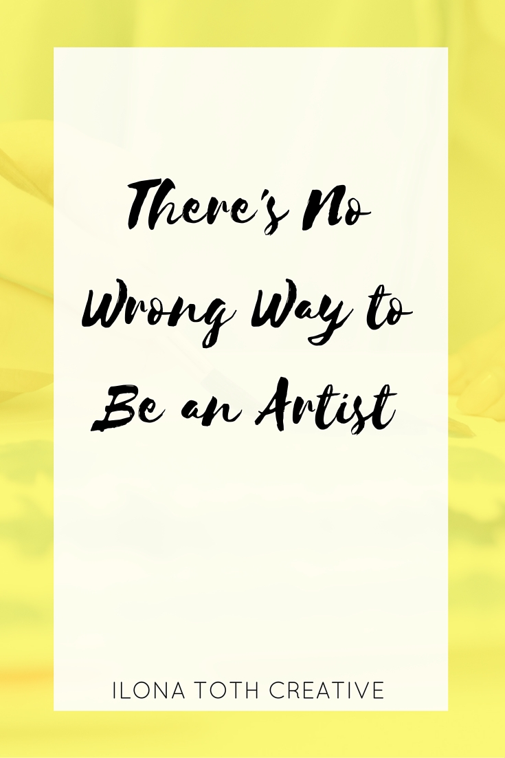 There's No Wrong Way to Be an Artist