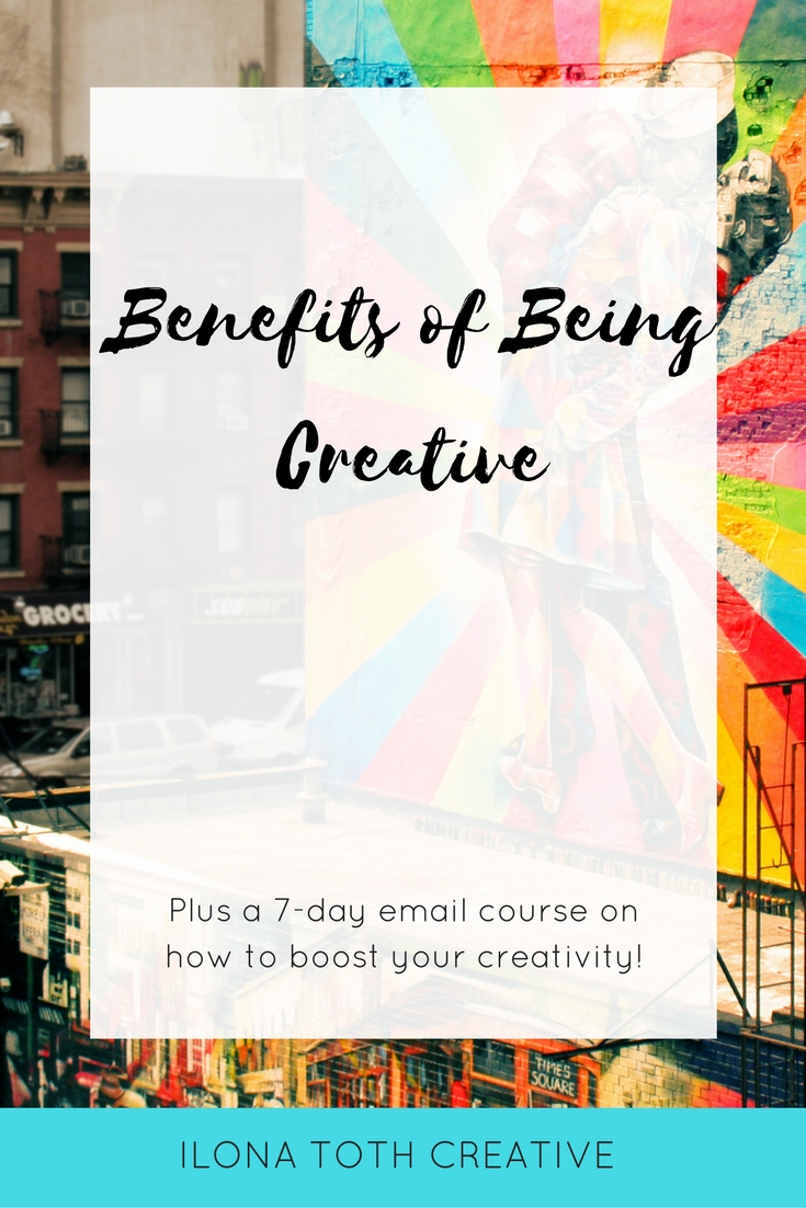Benefits of Being Creative - Ilona Toth Creative