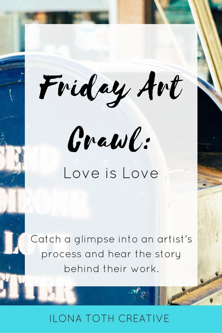 Friday Art Crawl: Love is Love - Ilona Toth Creative