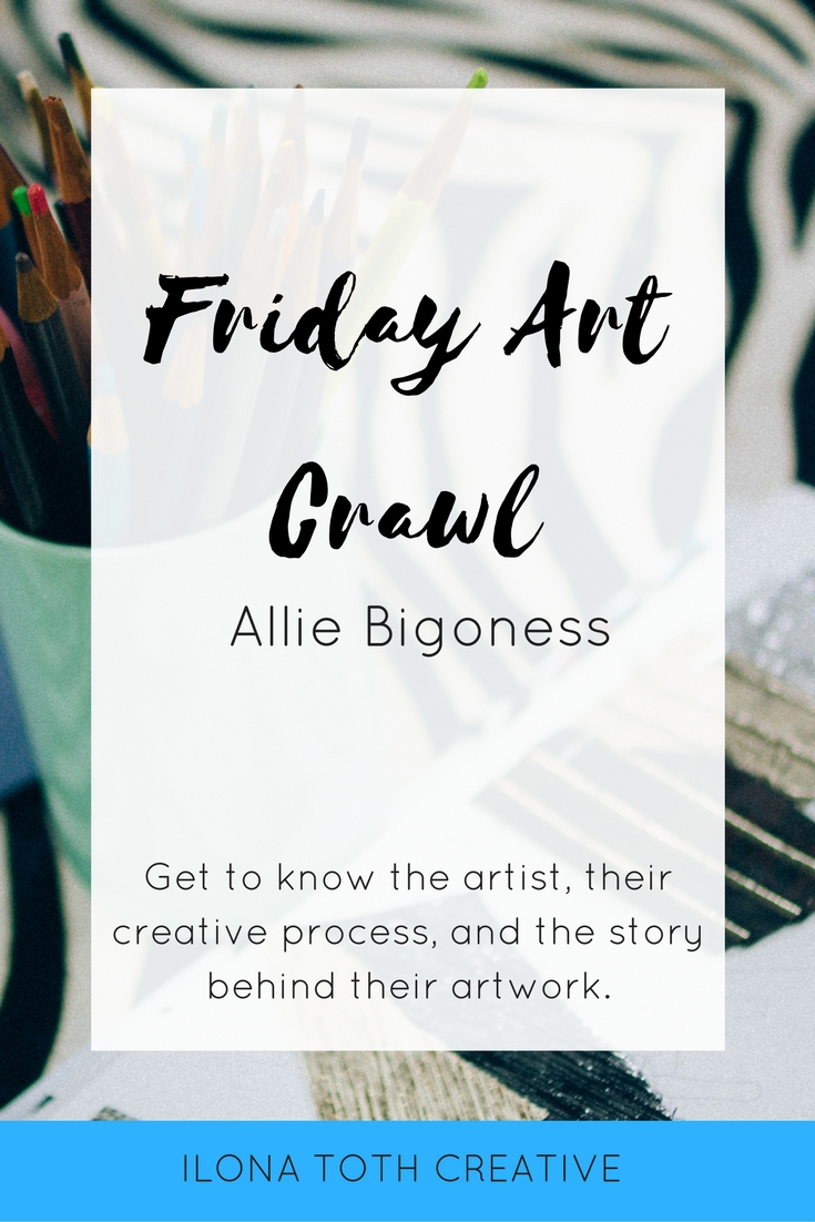 Get to know the artist, their creative process, and the story behind their art with Friday Art Crawl. This week it's artist Allie Bigoness of Allie Explores.