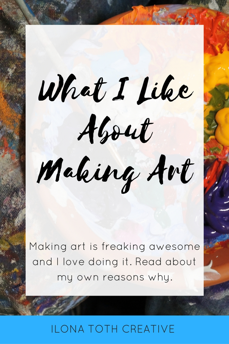 I love making art. It's freaking awesome. Click to find out all the reasons why I like creating. - Ilona Toth Creative http://www.ilonatothcreative.com/blog/what-i-like-about-making-art