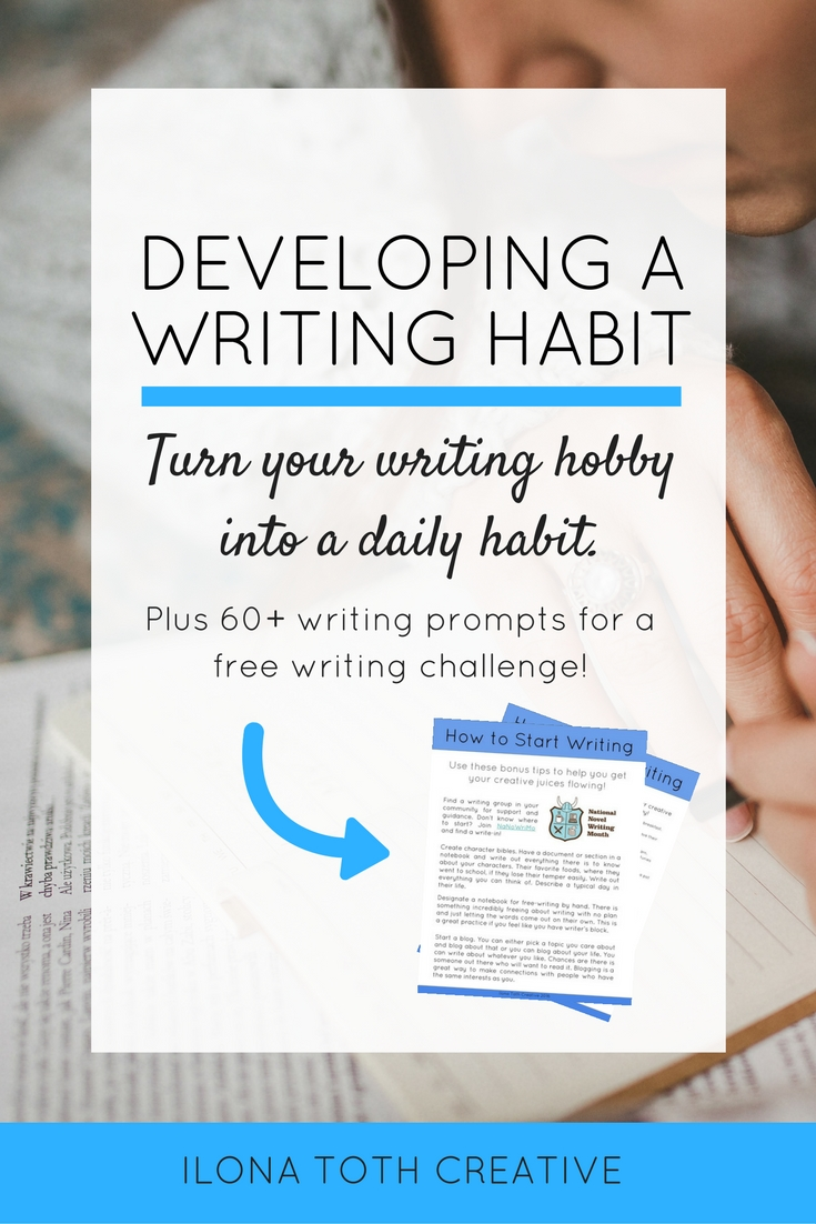 Developing a writing habit isn't easy but it is easier with these tips on how to develop a writing habit. Plus access to over 60 writing prompts and a free writing challenge. | Ilona Toth Creative