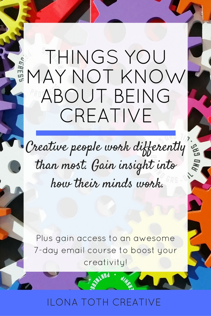 Want to know what makes creative people tick? Find out things you may not know about being creative. | Ilona Toth Creative