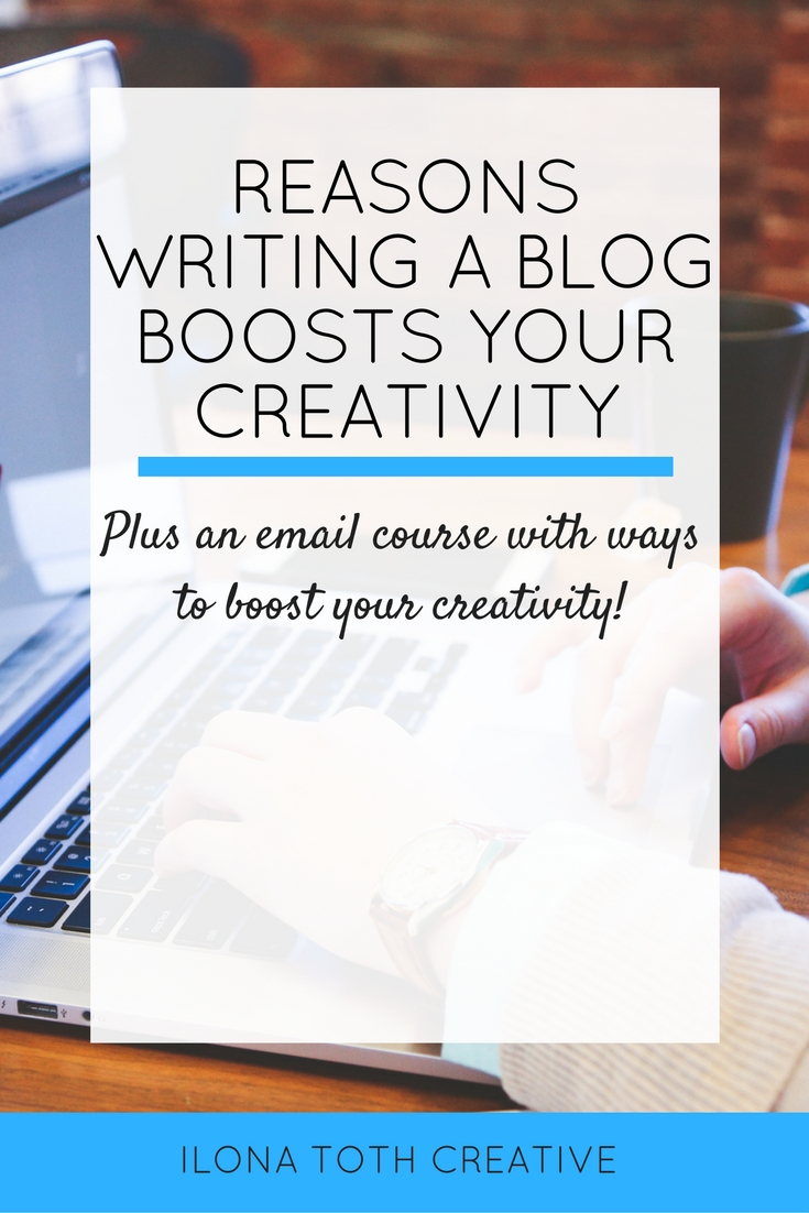 Ever wondered about the benefits of blogging? Well writing a blog can boost your creativity and so much more! | Ilona Toth Creative