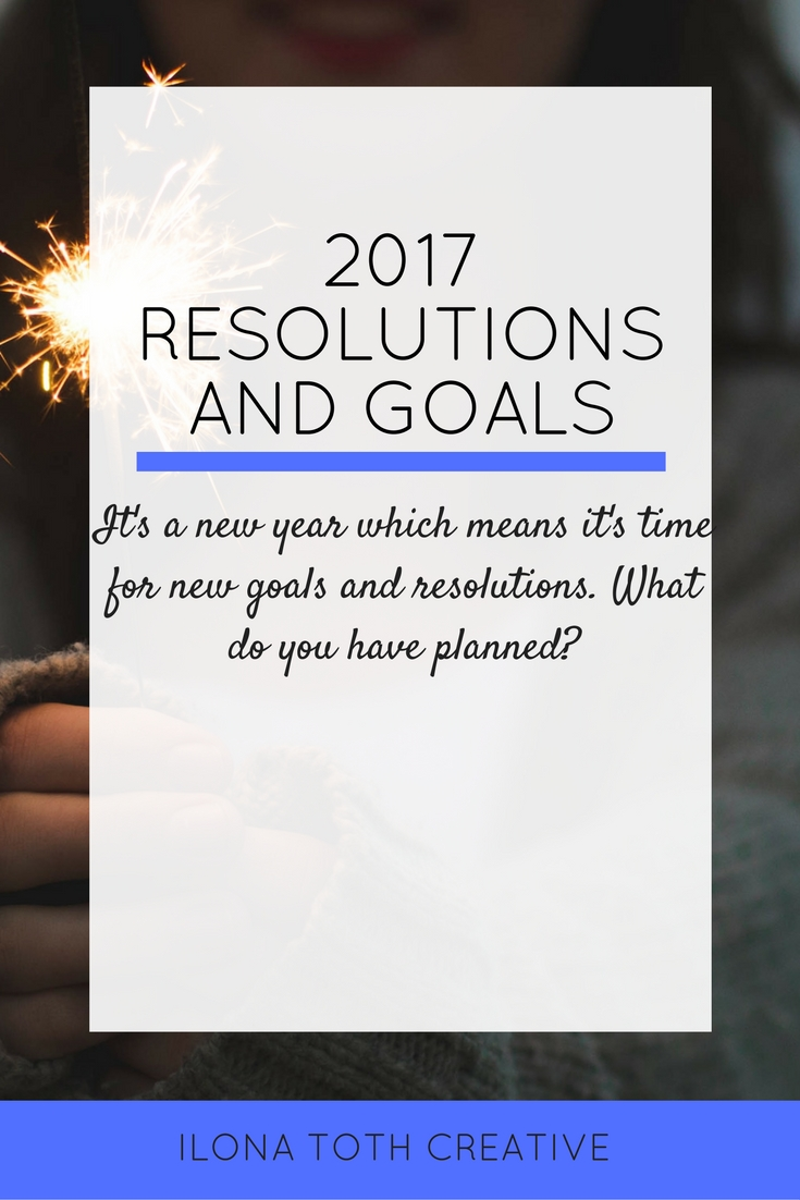 2017 Resolutions and Goals | Ilona Toth Creative