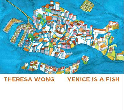 Venice Is A Fish THERESA WONG