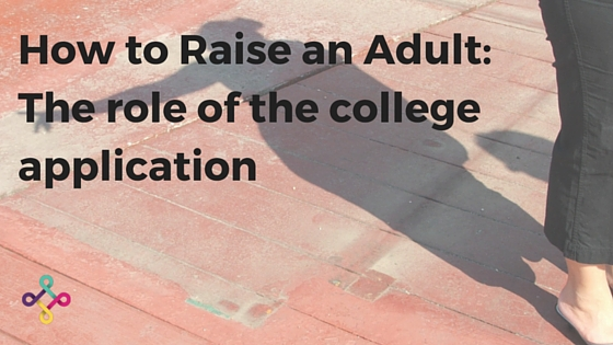 how-to-raise-an-adult-the-role-of-the-college-application1.jpg