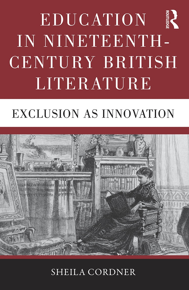 To Order:  https://www.routledge.com/Education-in-Nineteenth-Century-British-Literature-Exclusion-as-Innovation/Cordner/p/book/9781472467478
