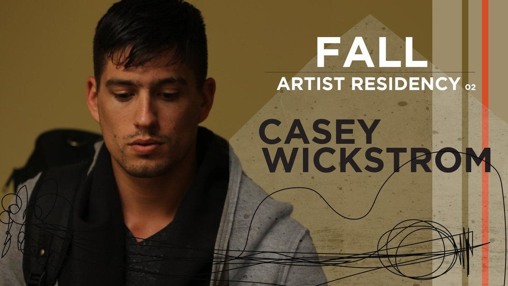 Artist Residency: Casey Wickstrom Thursday's 8-11pm October 5th October 12th October 19th October 26th
