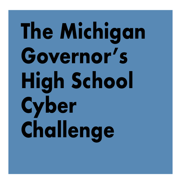 TITLE: The Michigan Governor's High School Cyber Challenge: Reaching students in underserved areas of Michigan to teach cyber skills