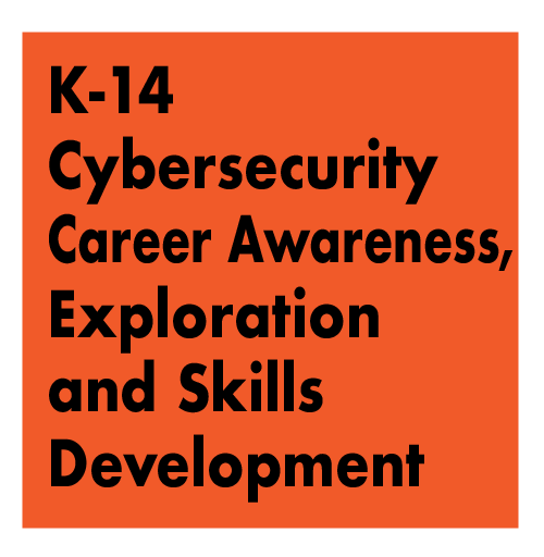 TITLE: K-14 cybersecurity career awareness, exploration and skills development - lessons learned, successful strategies and engaging activities
