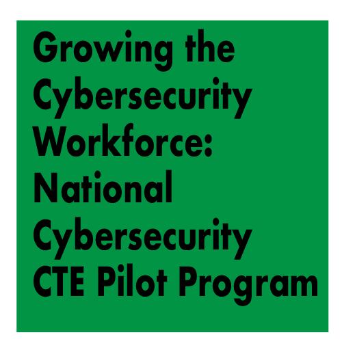 TITLE: WORKSHOP - Growing the Cybersecurity Workforce: National Cybersecurity CTE Pilot Program