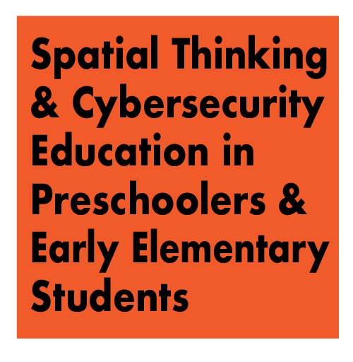 Spatial Thinking and Cybersecurity Education in Preschoolers and Early Elementary Students