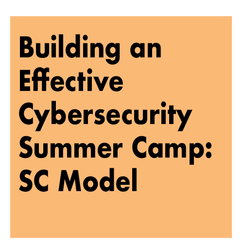 TITLE: Building an Effective Cybersecurity Summer Camp: SC Model