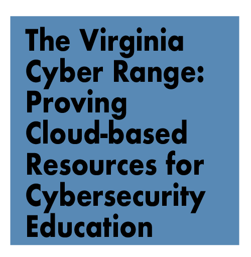 The Virginia Cyber Range: Proving Cloud-based Resources for Cybersecurity Education
