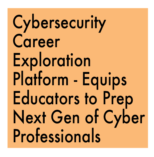 TITLE: Cybersecurity Career Exploration Platform Equips our Nation's Educators to Prepare the Next Generation of Cyber Professionals
