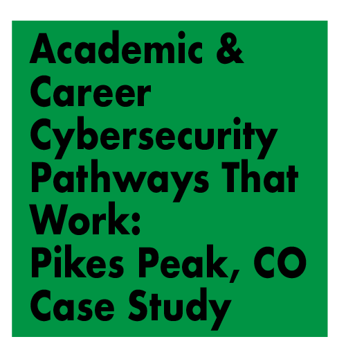 TITLE: Academic & Career Cybersecurity Pathways That Work:  Pikes Pike, CO Case Study