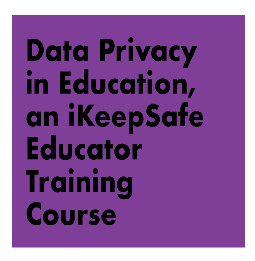TITLE: Data Privacy in Education, an iKeepSafe Educator Training Course