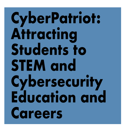 Presentation Title - CyberPatriot: Attracting Students to STEM and Cybersecurity Education Careers