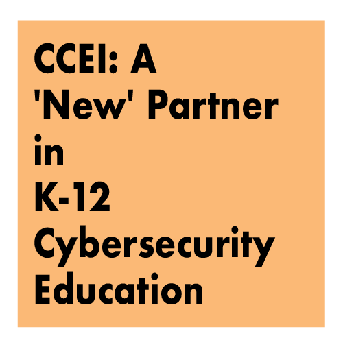 CCEI: A 'New' Partner in K-12 Cybersecurity Education