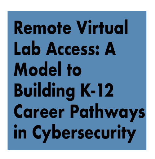 Remote Virtual Lab Access: A Model to Building K-12 Career Pathways in Cybersecurity