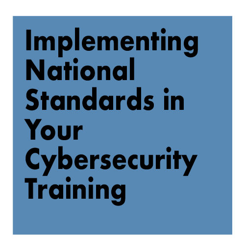 Implementing National Standards in Your Cybersecurity Training
