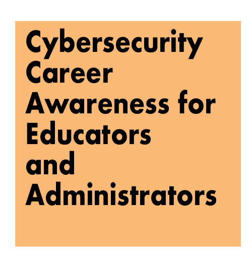 Cybersecurity Career Awareness for Educators and Administrators
