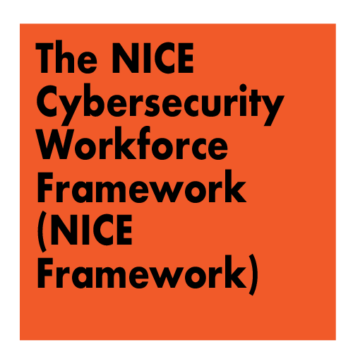 The NICE Cybersecurity Workforce Framework (NICE Framework)