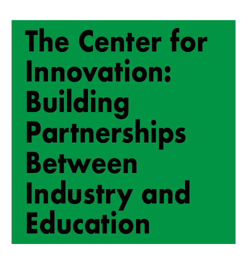 The Center for  Innovation: Building  Partnerships Between Industry and Education