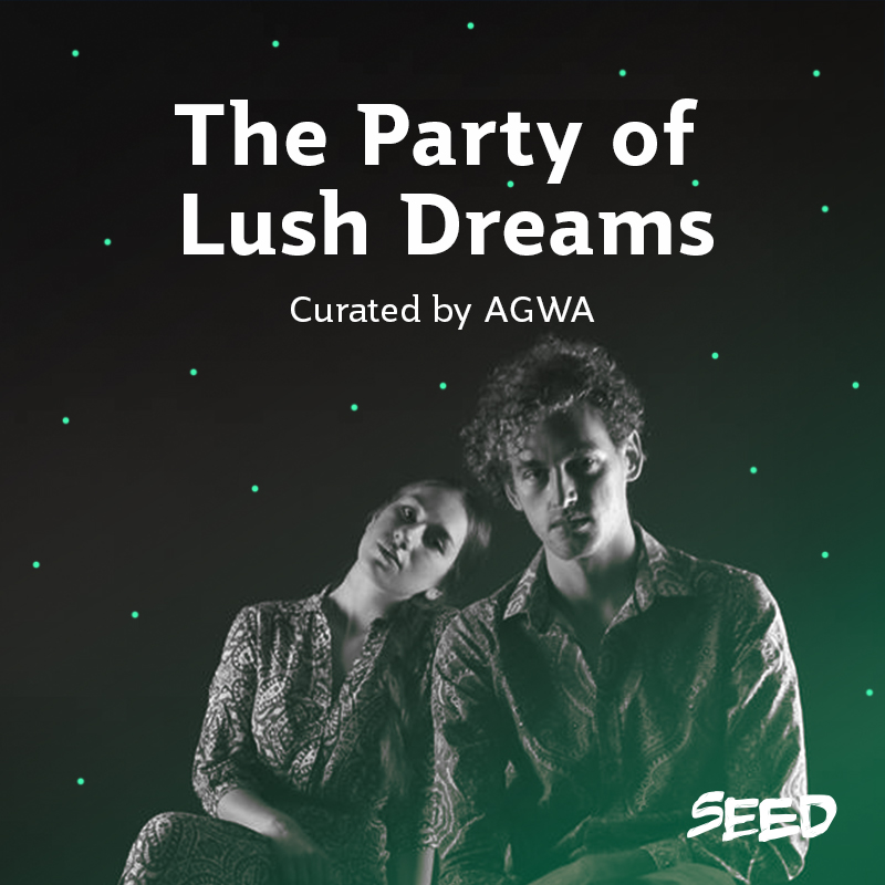 AGWA - The Party of Lush Dreams playlist