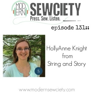 Modern Sewciety Podcast Interview with HollyAnne Knight of String and Story