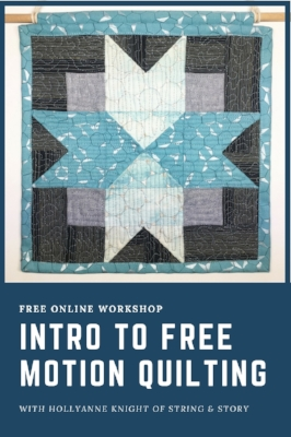 Intro to Free Motion Quilting A Free Online Workshop with HollyAnne Knight of String & Story