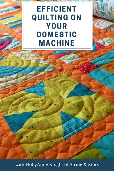 Efficient Quilting on Your Domestic Machine with HollyAnne Knight of String & Story