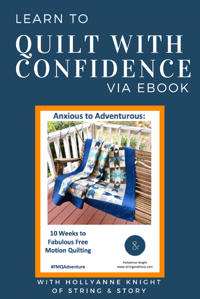 Anxious to Adventurous Ebook: 10 Weeks to Fabulous Free Motion Quilting with HollyAnne Knight of String & Story