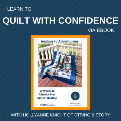 Anxious to Adventurous Ebook: Learn to Quilt with Confidence in 10 Weeks with HollyAnne Knight of String & Story