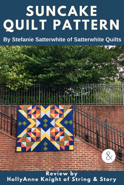 Suncake Quilt Pattern by Stefanie Satterwhite of Satterwhite Quilts (Review by HollyAnne Knight of String & Story)