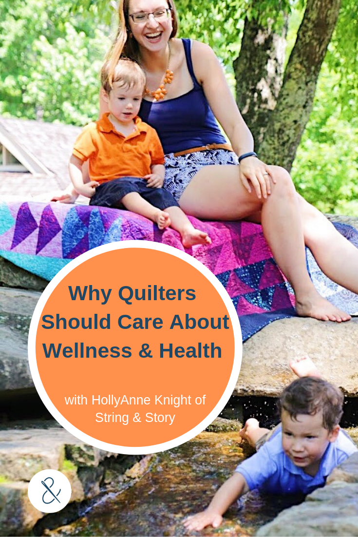 Why Quilters Should Care About Wellness & Health with HollyAnne Knight of String & Story