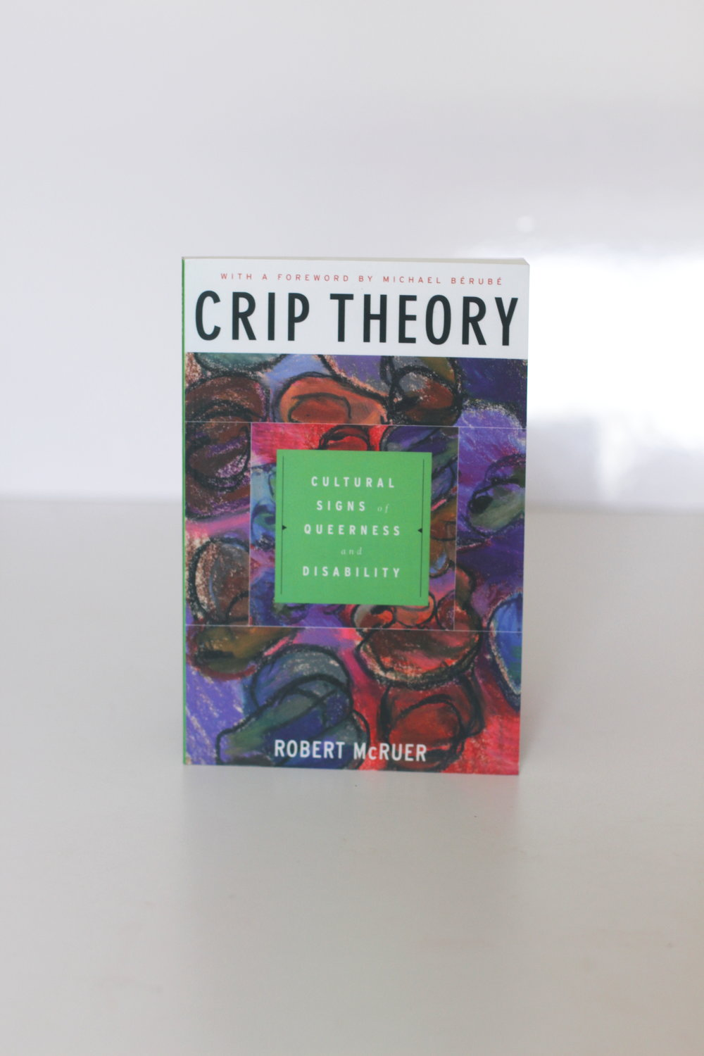 Crip Theory: Cultural Signs of Queerness and Disability – Robert McRuer
