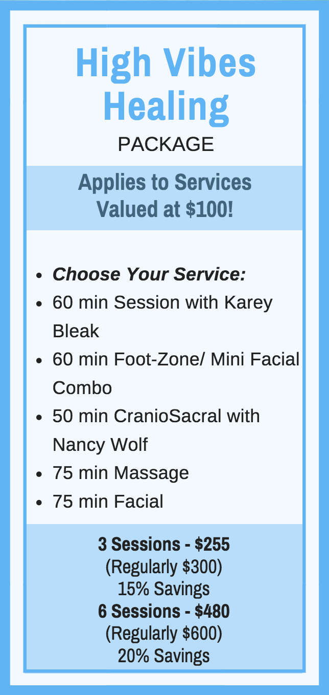 Good For:   -60 min Session with Karey Bleak  -60 min Foot-Zone/Mini Facial Combo  -50 min CranioSacral with Nancy Wolf  -75 min Massage  - 75 min Facial   3 Sessions - $255  (Regularly $300) 15% Savings    6 Sessions - $480  (Regularly $600) 20% Savings