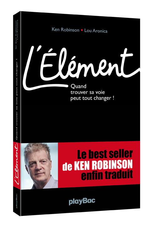 L'Element, de Ken Robinson, vient de paraitre en France