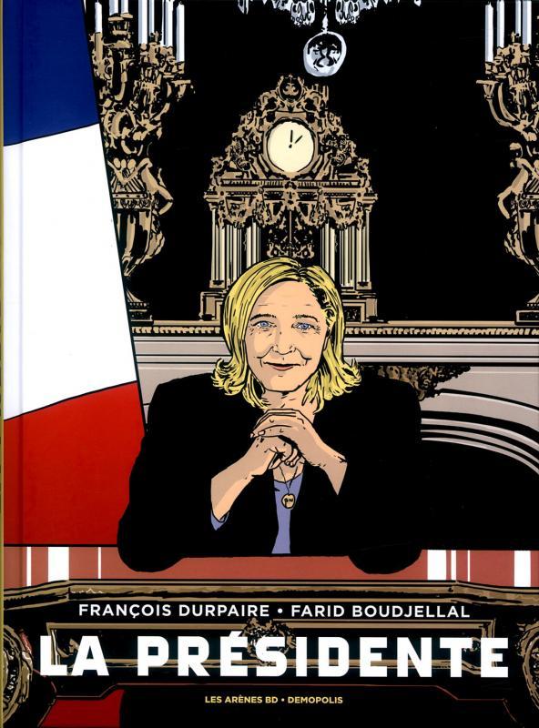 *La Présidente - François Durpaire, Farid Boudjellal/Les Arènes