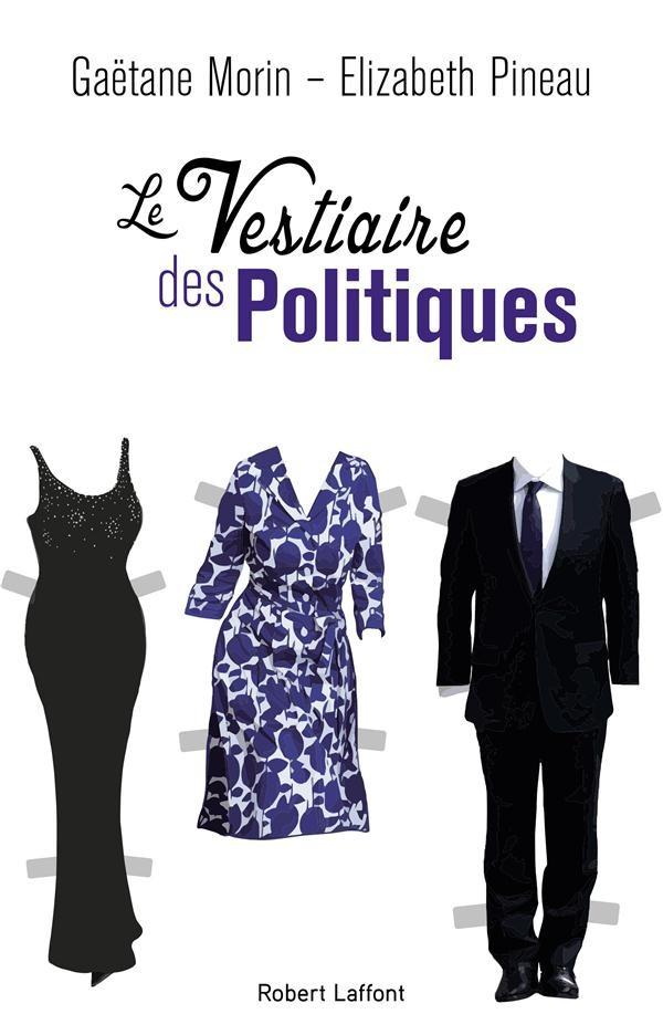 Le vestiaire des politiques - Gaëtanne Morin, Elizabeth Pineau/Robert Laffont