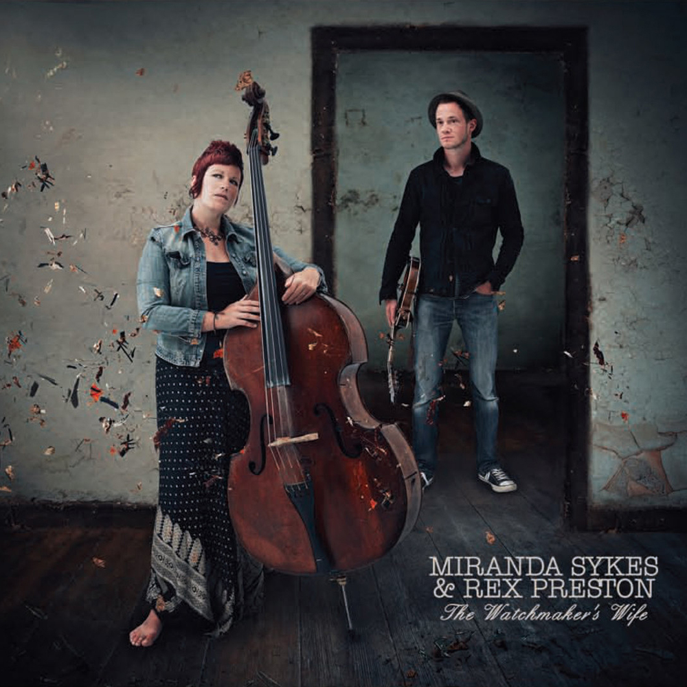 Artist:  Miranda Sykes and Rex Preston   Title:  The Watchmaker's Wife   Label : Hands On Music   Credit:  Recording, Mastering   Year:  2016