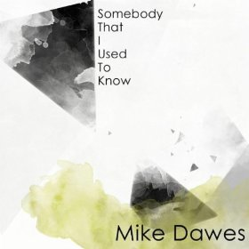 Artist:  Mike Dawes   Title:  Somebody That I Used To Know (Single)   Label:  CANdYRAT   Credit:  Recording, Mixing, Mastering   Year:  2012