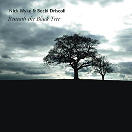 Artist:  Nick Wyke & Becki Driscoll   Title:  Beneath the Black Tree   Credit:  Mastering    Year:  2009