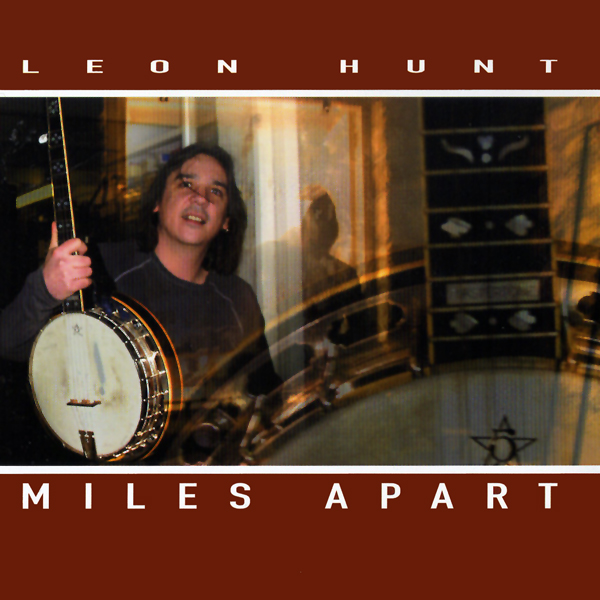 Artist:  Leon Hunt   Title:  Miles Apart   Credit:  Co-Producer, Recording, Mixing   Year:  2004